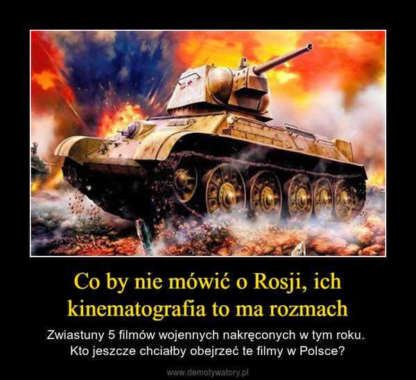 Co by nie mówić o Rosji, ich kinematografia to ma rozmach – Zwiastuny 5 filmów wojennych nakręconych w tym roku. Kto jeszcze chciałby obejrzeć te filmy w Polsce?