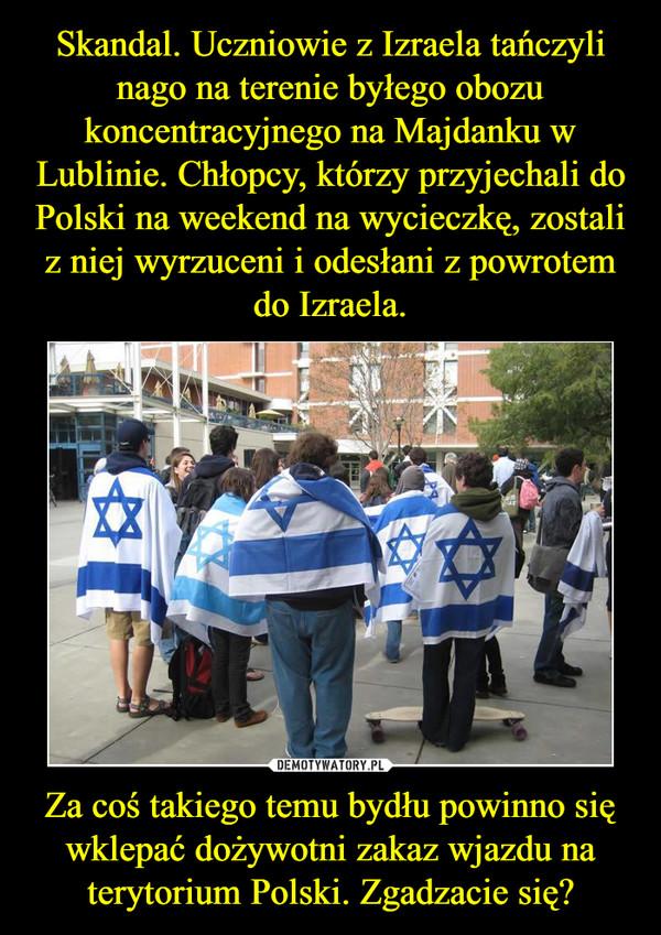Za coś takiego temu bydłu powinno się wklepać dożywotni zakaz wjazdu na terytorium Polski. Zgadzacie się? –