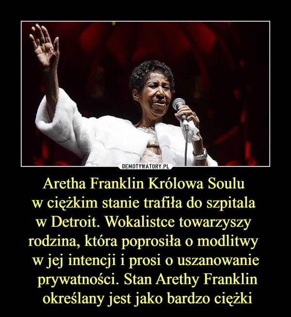 Aretha Franklin Królowa Soulu w ciężkim stanie trafiła do szpitala w Detroit. Wokalistce towarzyszy rodzina, która poprosiła o modlitwy w jej intencji i prosi o uszanowanie prywatności. Stan Arethy Franklin określany jest jako bardzo ciężki –