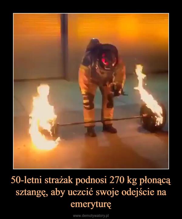 50-letni strażak podnosi 270 kg płonącą sztangę, aby uczcić swoje odejście na emeryturę –