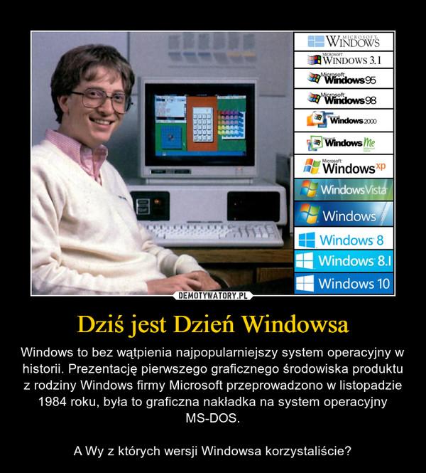 Dziś jest Dzień Windowsa – Windows to bez wątpienia najpopularniejszy system operacyjny w historii. Prezentację pierwszego graficznego środowiska produktu z rodziny Windows firmy Microsoft przeprowadzono w listopadzie 1984 roku, była to graficzna nakładka na system operacyjny MS-DOS.A Wy z których wersji Windowsa korzystaliście?
