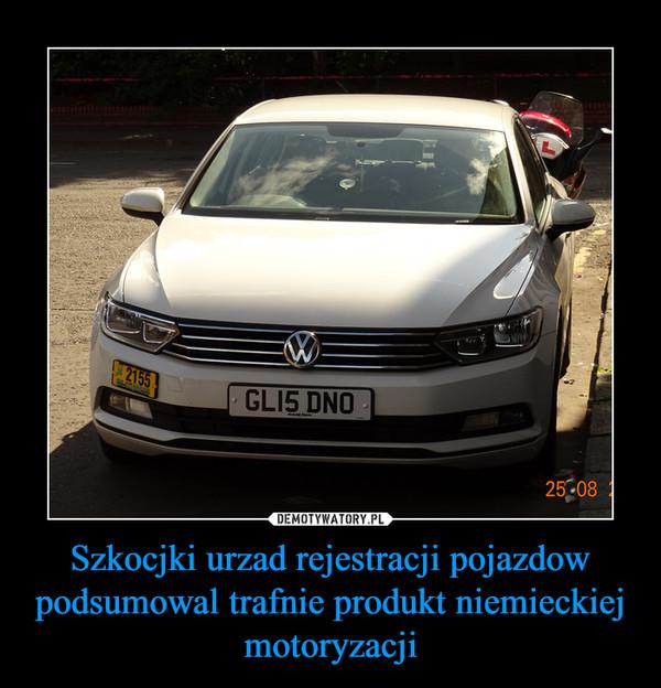 Szkocjki urzad rejestracji pojazdow podsumowal trafnie produkt niemieckiej motoryzacji –