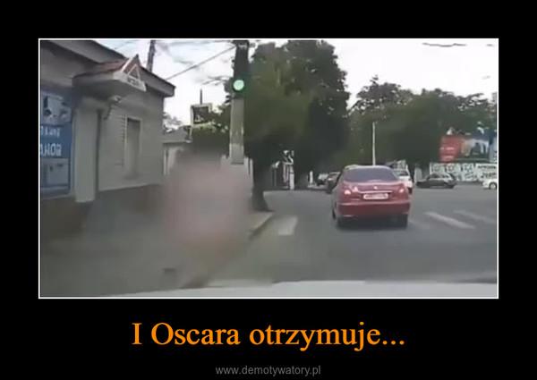 I Oscara otrzymuje... –
