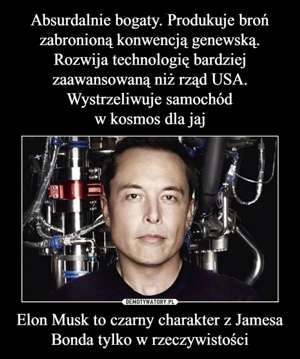 Elon Musk to czarny charakter z Jamesa Bonda tylko w rzeczywistości –