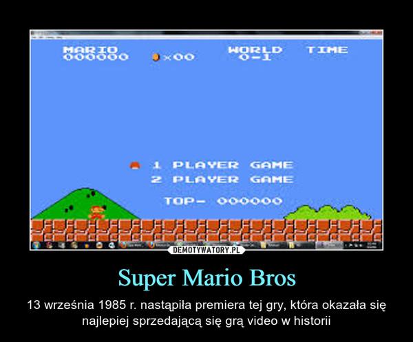 Super Mario Bros – 13 września 1985 r. nastąpiła premiera tej gry, która okazała się najlepiej sprzedającą się grą video w historii