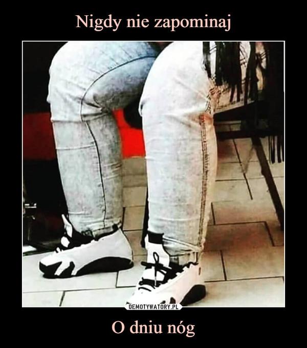 O dniu nóg –