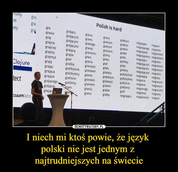 I niech mi ktoś powie, że język polski nie jest jednym z najtrudniejszych na świecie –