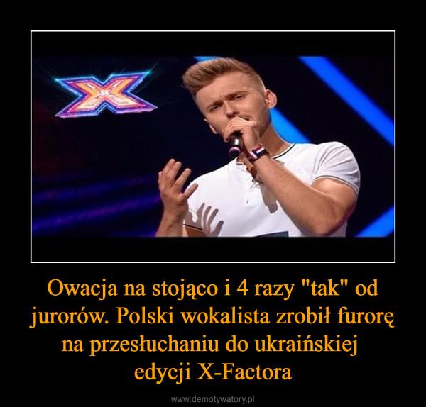 """Owacja na stojąco i 4 razy """"tak"""" od jurorów. Polski wokalista zrobił furorę na przesłuchaniu do ukraińskiej edycji X-Factora –"""