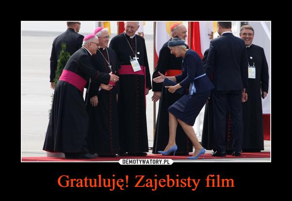 Gratuluję! Zajebisty film –