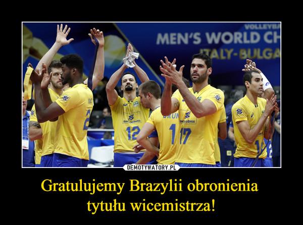 Gratulujemy Brazylii obronienia tytułu wicemistrza! –