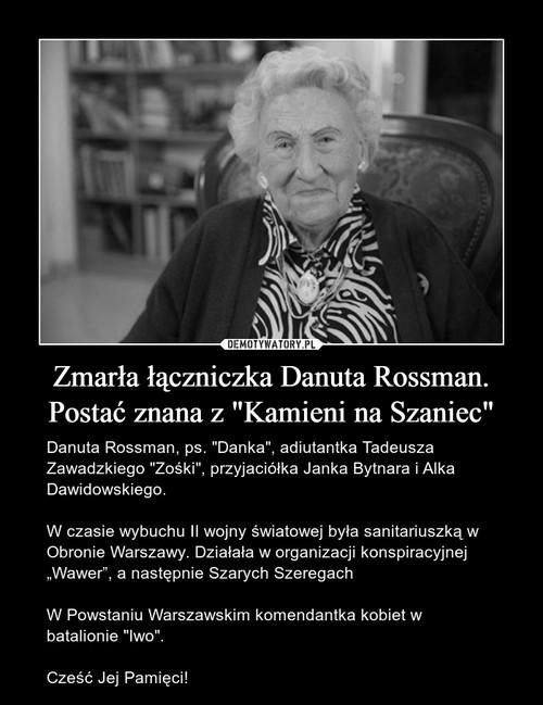 """Zmarła łączniczka Danuta Rossman. Postać znana z """"Kamieni na Szaniec"""""""