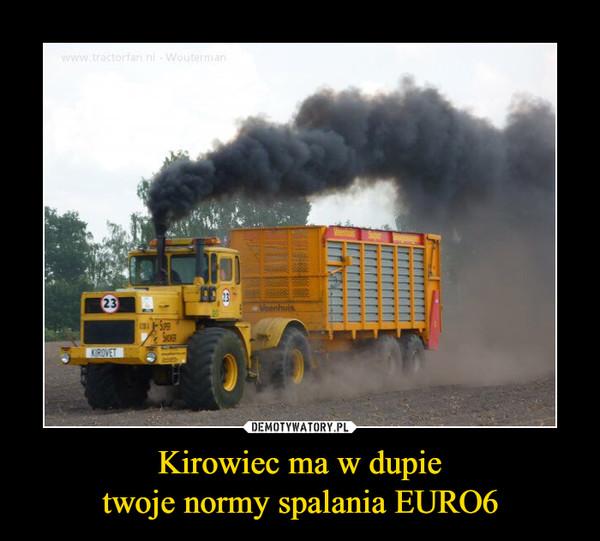 Kirowiec ma w dupietwoje normy spalania EURO6 –