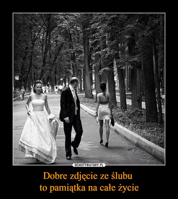 Dobre zdjęcie ze ślubu to pamiątka na całe życie –