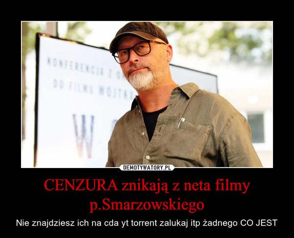 CENZURA znikają z neta filmy p.Smarzowskiego – Nie znajdziesz ich na cda yt torrent zalukaj itp żadnego CO JEST
