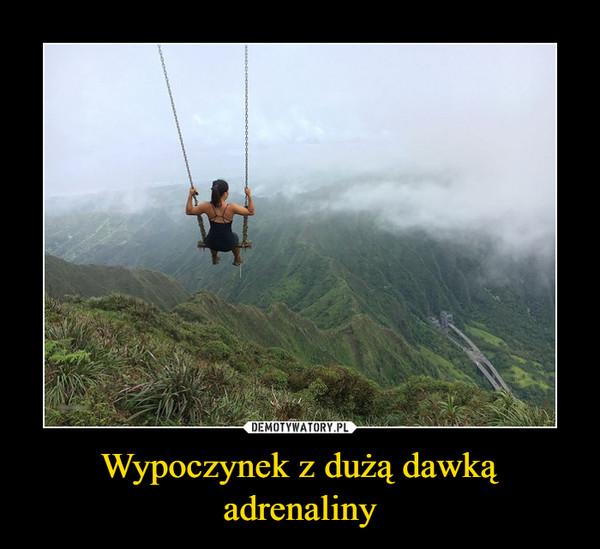 Wypoczynek z dużą dawką adrenaliny –