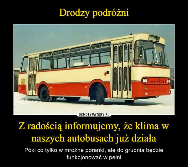 Z radością informujemy, że klima w naszych autobusach już działa – Póki co tylko w mroźne poranki, ale do grudnia będzie funkcjonować w pełni
