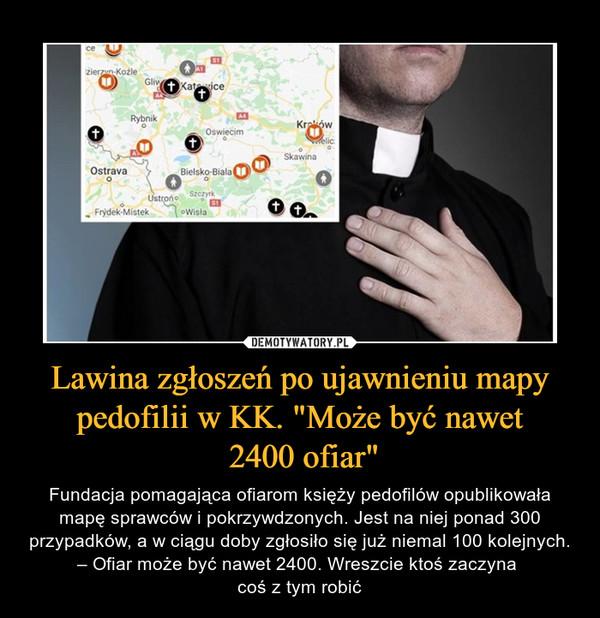 """Lawina zgłoszeń po ujawnieniu mapy pedofilii w KK. """"Może być nawet 2400 ofiar"""" – Fundacja pomagająca ofiarom księży pedofilów opublikowała mapę sprawców i pokrzywdzonych. Jest na niej ponad 300 przypadków, a w ciągu doby zgłosiło się już niemal 100 kolejnych. – Ofiar może być nawet 2400. Wreszcie ktoś zaczyna coś z tym robić"""