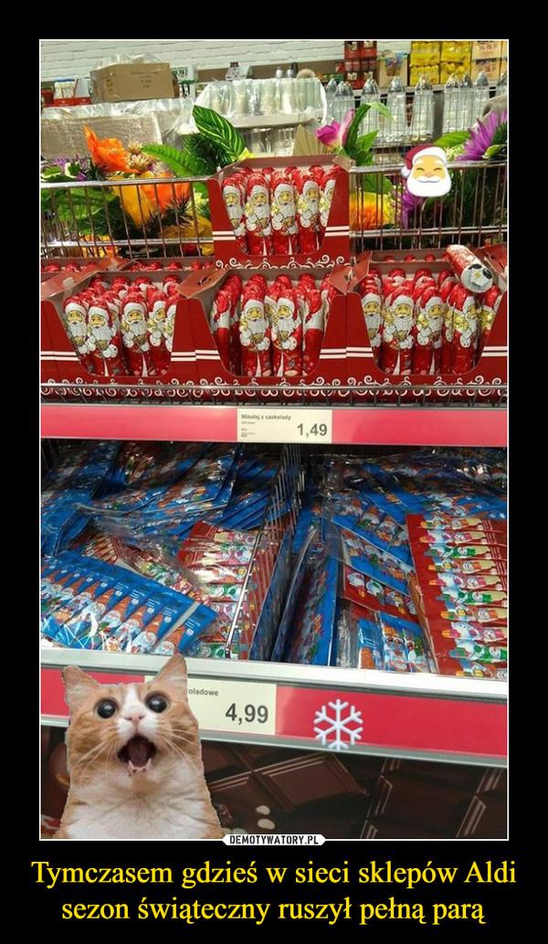 Tymczasem gdzieś w sieci sklepów Aldi sezon świąteczny ruszył pełną parą –
