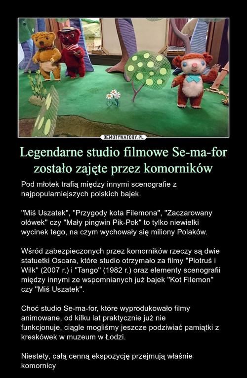 Legendarne studio filmowe Se-ma-for zostało zajęte przez komorników