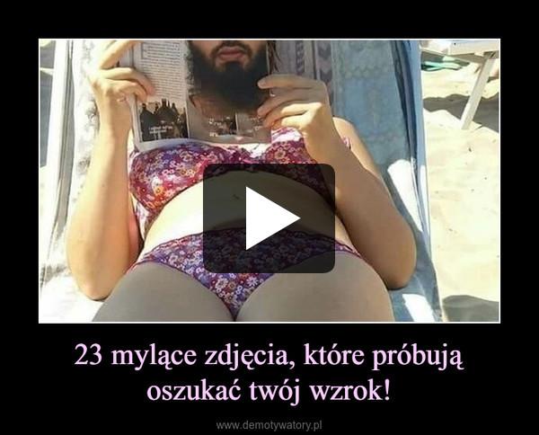 23 mylące zdjęcia, które próbująoszukać twój wzrok! –