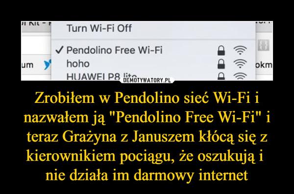 """Zrobiłem w Pendolino sieć Wi-Fi i nazwałem ją """"Pendolino Free Wi-Fi"""" i teraz Grażyna z Januszem kłócą się z kierownikiem pociągu, że oszukują i nie działa im darmowy internet –  Pendolino Free Wi-Fihoho"""