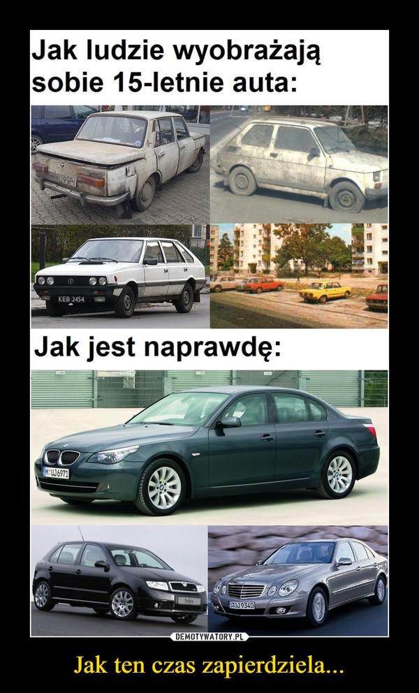 Jak ten czas zapierdziela... –  Jak ludzie wyobrażają sobie 15-letnie auta:Jak jest naprawdę: