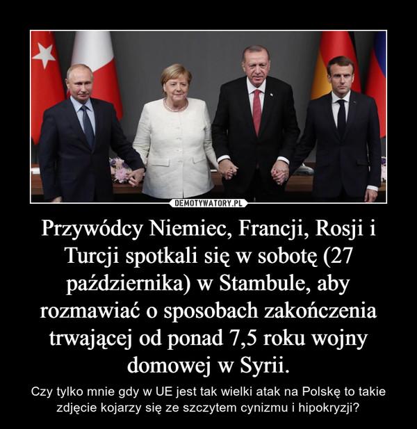 Przywódcy Niemiec, Francji, Rosji i Turcji spotkali się w sobotę (27 października) w Stambule, aby rozmawiać o sposobach zakończenia trwającej od ponad 7,5 roku wojny domowej w Syrii. – Czy tylko mnie gdy w UE jest tak wielki atak na Polskę to takie zdjęcie kojarzy się ze szczytem cynizmu i hipokryzji?