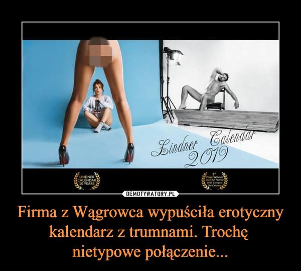 Firma z Wągrowca wypuściła erotyczny kalendarz z trumnami. Trochę nietypowe połączenie... –