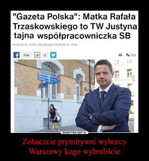 Zobaczcie prymitywni wyborcy Warszawy kogo wybraliście