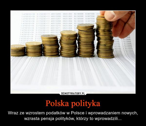 Polska polityka – Wraz ze wzrostem podatków w Polsce i wprowadzaniem nowych, wzrasta pensja polityków, którzy to wprowadzili...