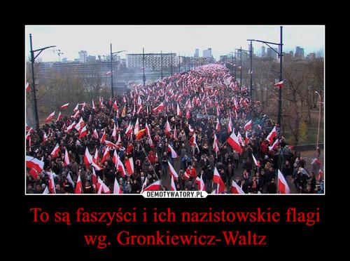 To są faszyści i ich nazistowskie flagi wg. Gronkiewicz-Waltz