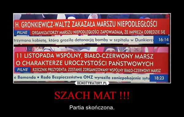SZACH MAT !!! – Partia skończona.