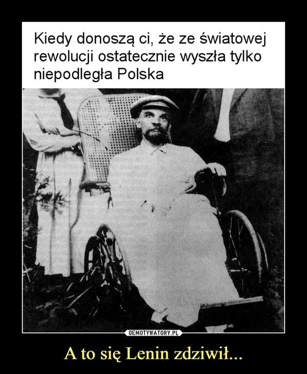 A to się Lenin zdziwił... –