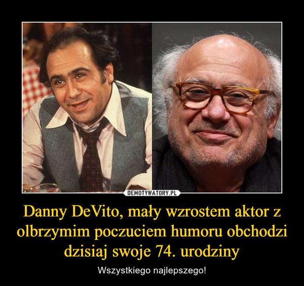 Danny DeVito, mały wzrostem aktor z olbrzymim poczuciem humoru obchodzi dzisiaj swoje 74. urodziny – Wszystkiego najlepszego!