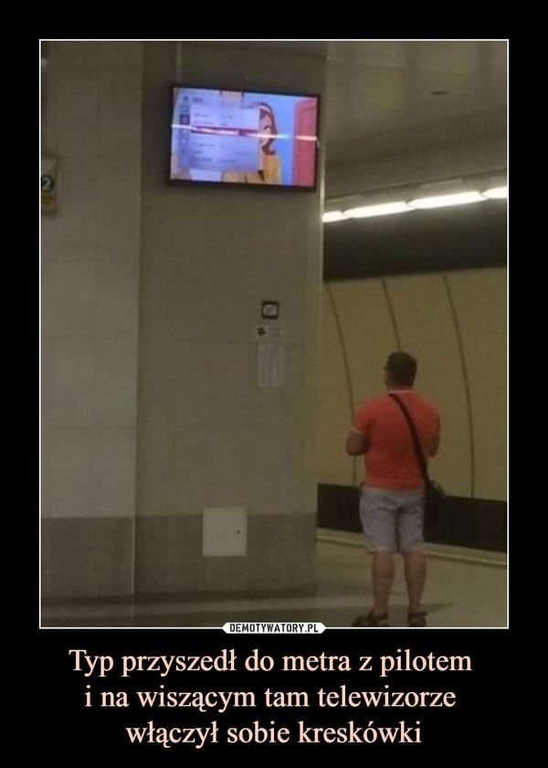 Typ przyszedł do metra z pilotem i na wiszącym tam telewizorze włączył sobie kreskówki –