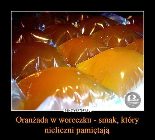 Oranżada w woreczku - smak, który nieliczni pamiętają