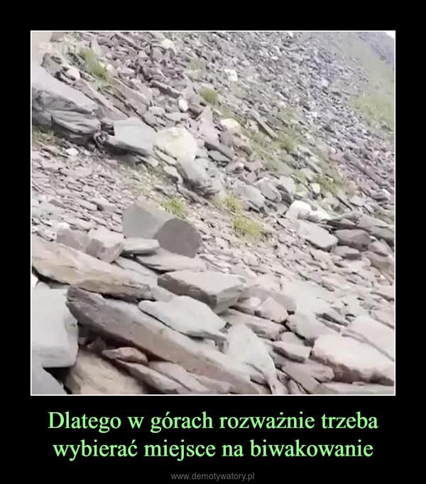 Dlatego w górach rozważnie trzeba wybierać miejsce na biwakowanie –