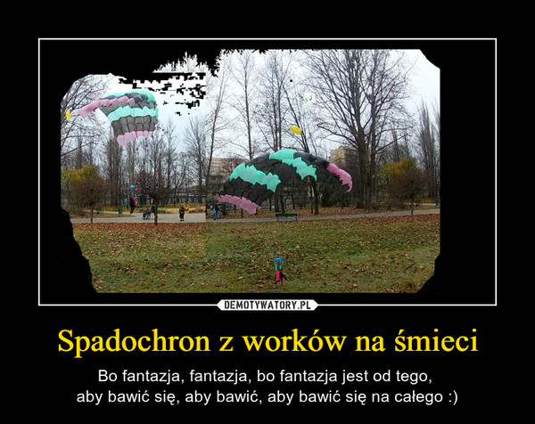 Spadochron z worków na śmieci – Bo fantazja, fantazja, bo fantazja jest od tego, aby bawić się, aby bawić, aby bawić się na całego :)