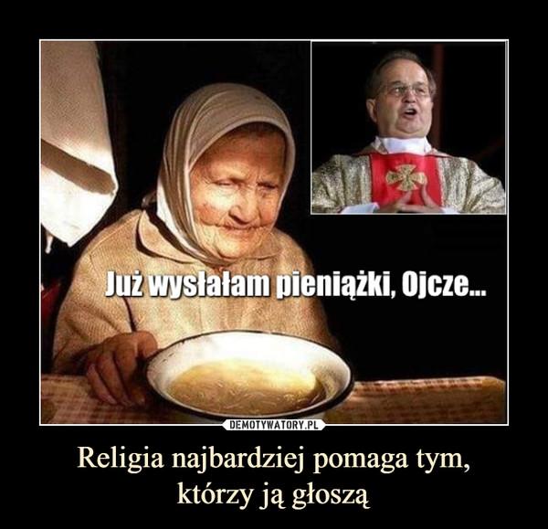 Religia najbardziej pomaga tym,którzy ją głoszą –  Już wysyłam pieniążki, Ojcze