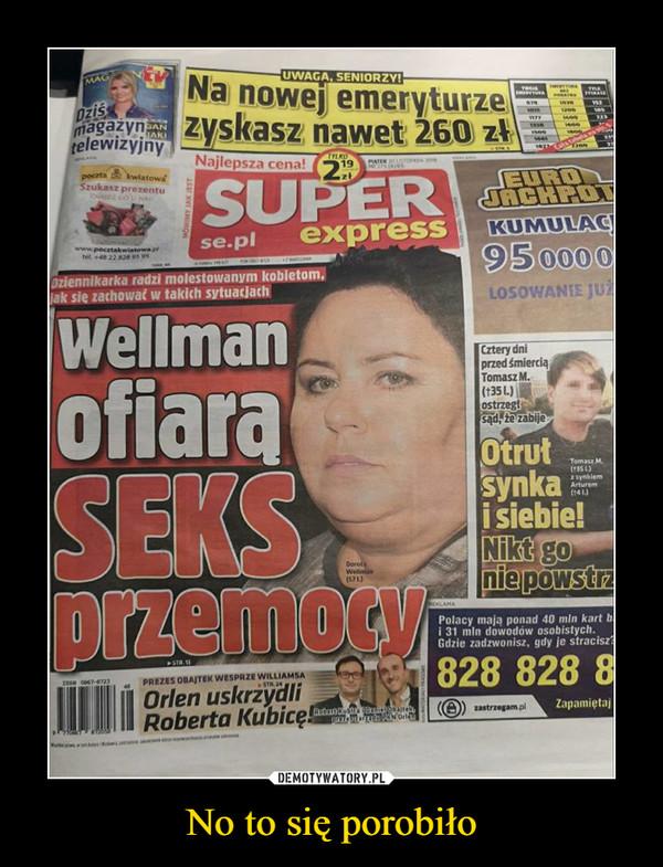 No to się porobiło –  Wellman ofiarą seks przemocy