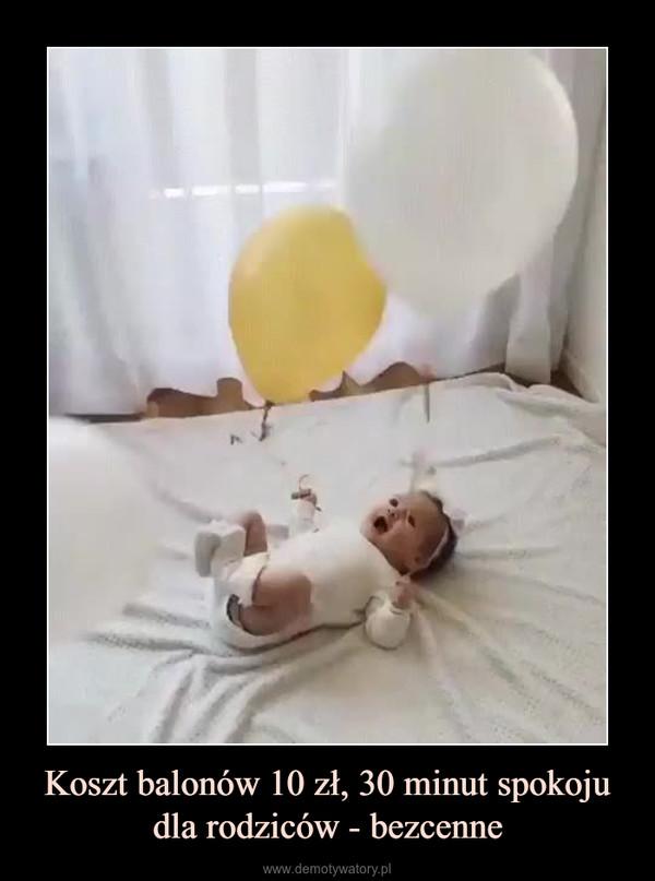 Koszt balonów 10 zł, 30 minut spokoju dla rodziców - bezcenne –