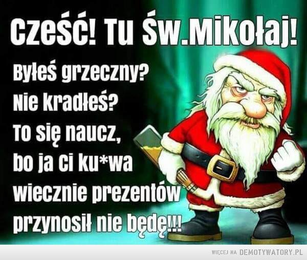 Wiadomość od Mikołaja –  cześć! Tu św.Mikołaj!Byleś grzecznv?Nie kradleś?TO się naucz,bo ja ci ku*wawiecznie prezentówprzynosil nie będel!