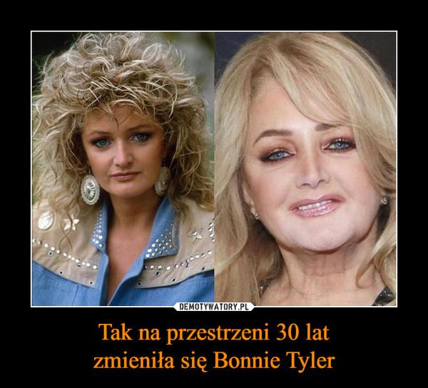 Tak na przestrzeni 30 latzmieniła się Bonnie Tyler –
