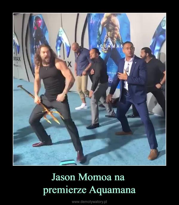 Jason Momoa na premierze Aquamana –