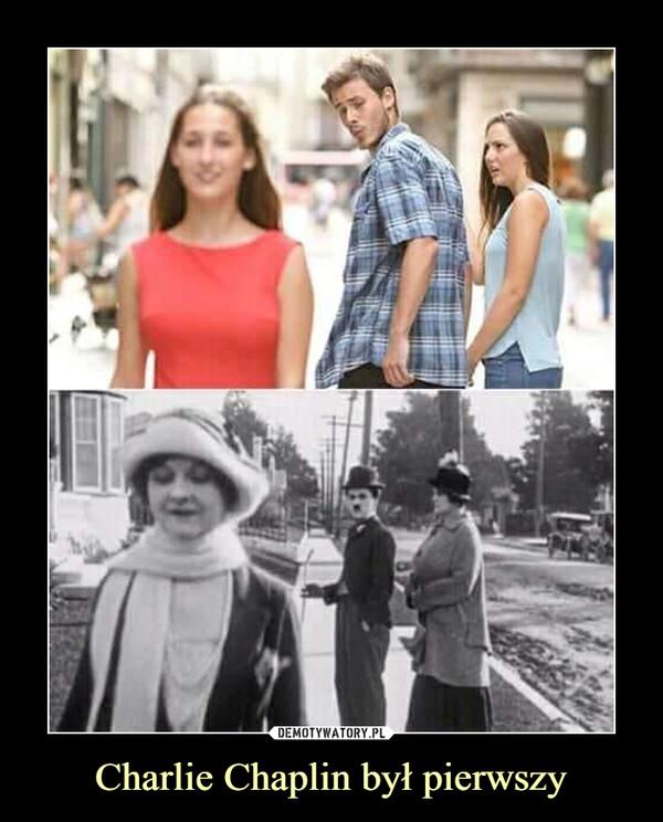 Charlie Chaplin był pierwszy –