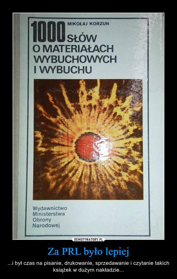 Za PRL było lepiej – ...i był czas na pisanie, drukowanie, sprzedawanie i czytanie takich książek w dużym nakładzie...