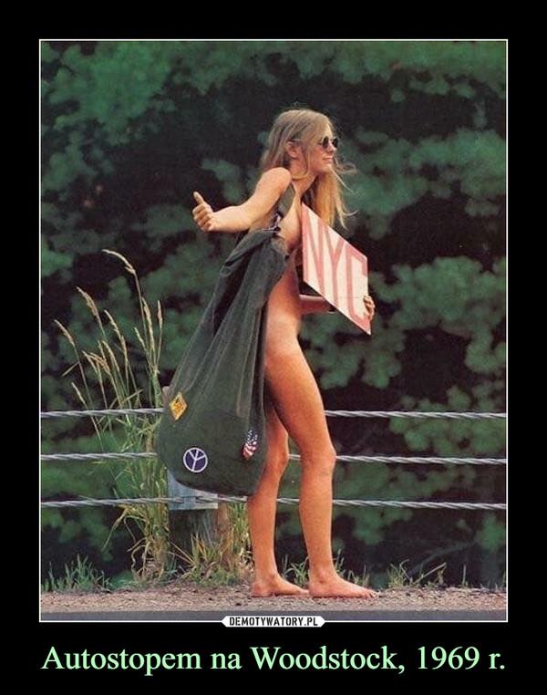 Autostopem na Woodstock, 1969 r. –