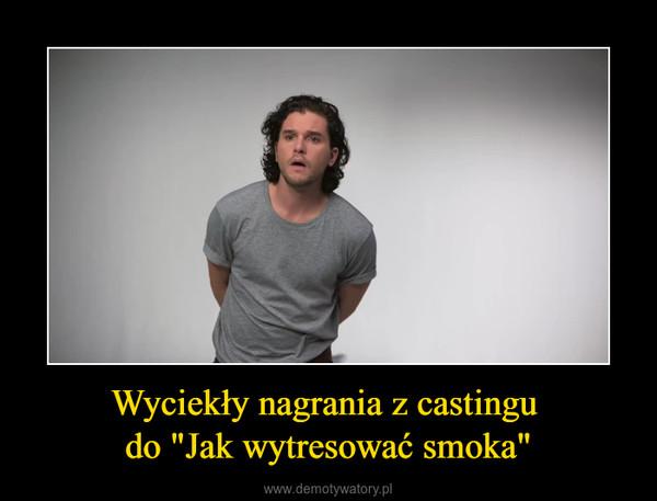 """Wyciekły nagrania z castingu do """"Jak wytresować smoka"""" –"""