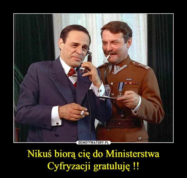 Nikuś biorą cię do Ministerstwa Cyfryzacji gratuluję !! –