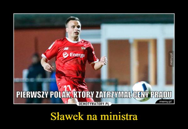 Sławek na ministra –